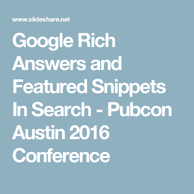 Google Rich Answers and Featured Snippets In Search - Pubcon Austin 2016 Conference