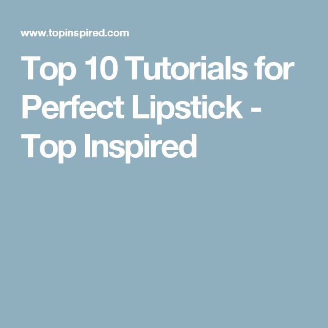 Top 10 Tutorials for Perfect Lipstick - Top Inspired