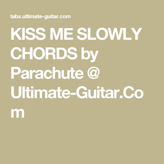 KISS ME SLOWLY CHORDS by Parachute @ Ultimate-Guitar.Com | Chords ...