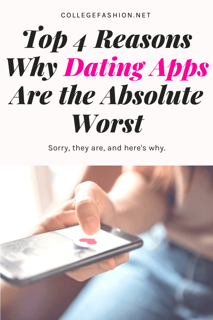 Reasons why online dating apps are the worst - the problem
