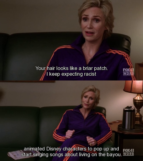 Sue Sylvester. Says everything I wish I could.