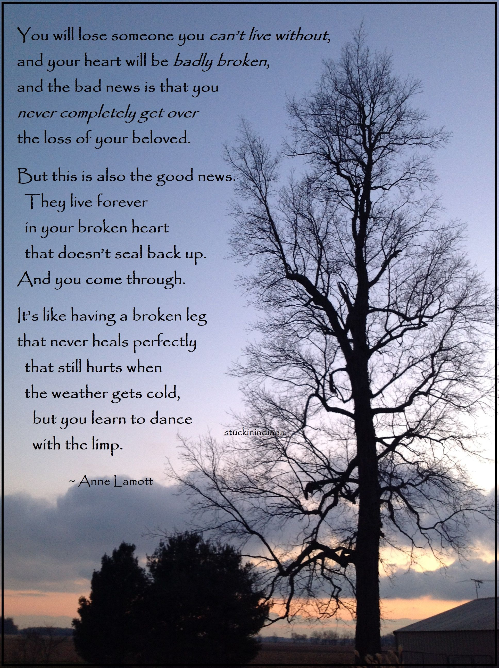You Will Lose Someone You Can T Live Without And Your Heart Will Be Badly Broken And The Bad News Is That You Ne Grieving Mother Grief Quotes Journey Quotes