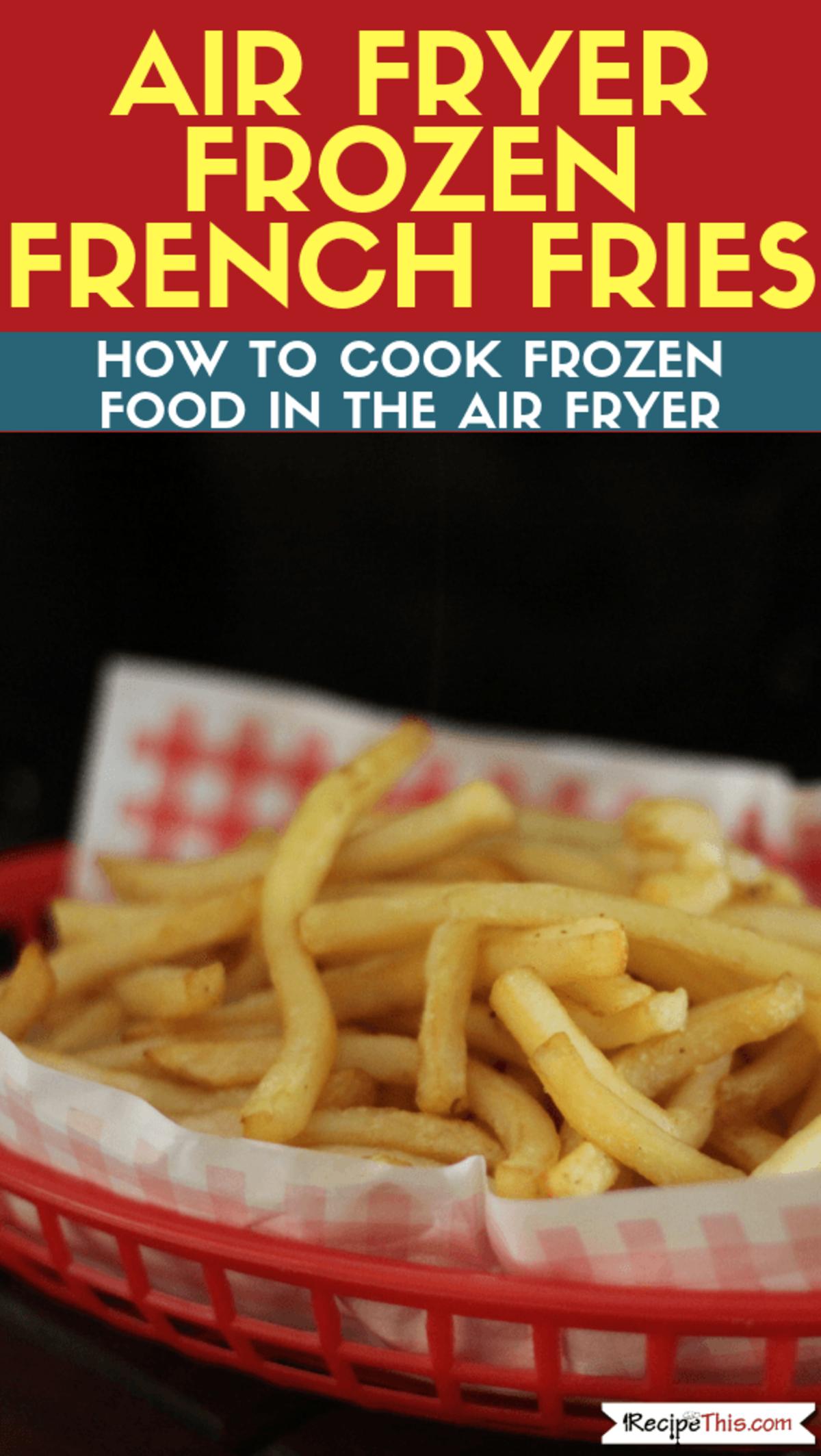 Air Fryer Frozen French Fries Air fryer recipes, Air