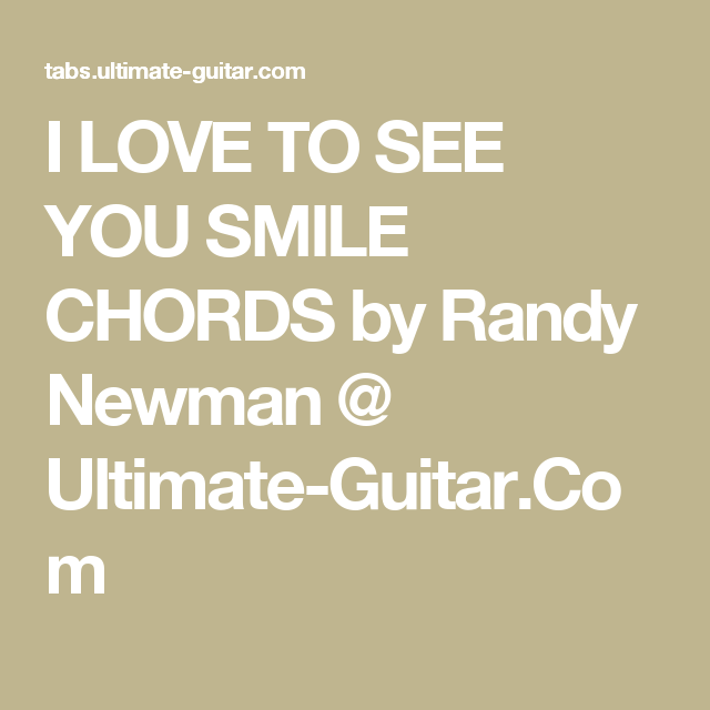 I LOVE TO SEE YOU SMILE CHORDS by Randy Newman @ Ultimate-Guitar.Com ...