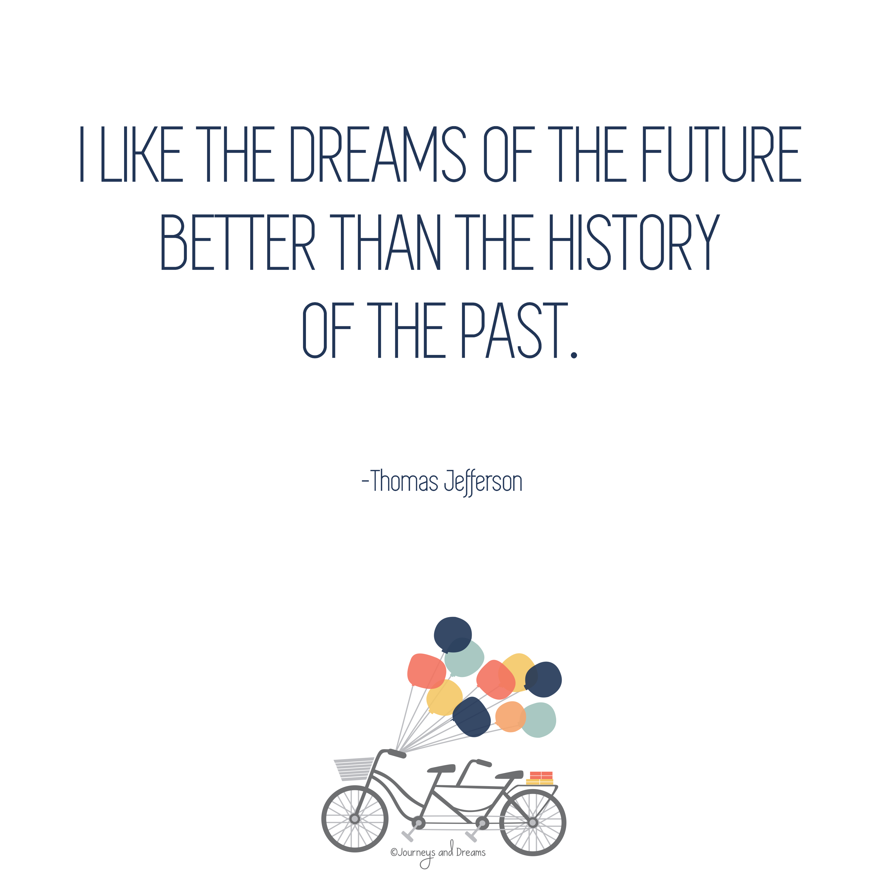 I Like The Dreams Of The Future Better Than The History Of The Past Thomas Jefferson In Inspirational Quotes Encouragement Quotes Health And Wellness Coach