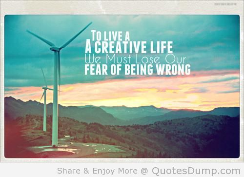 to live a creative life we must lose our fear of being wrong art quote