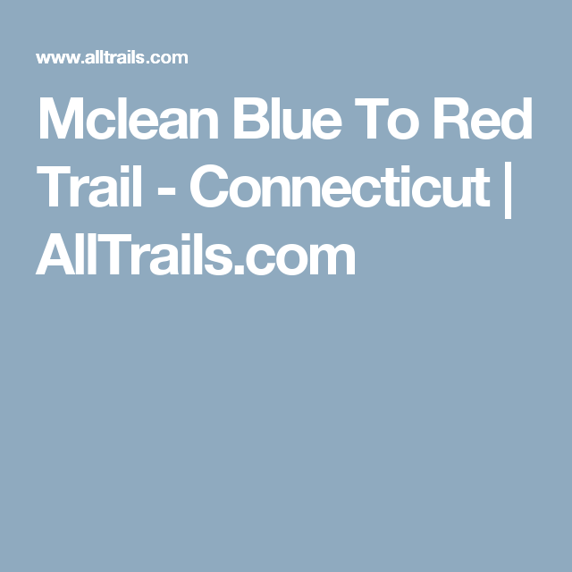 Mclean Blue To Red Trail - Connecticut