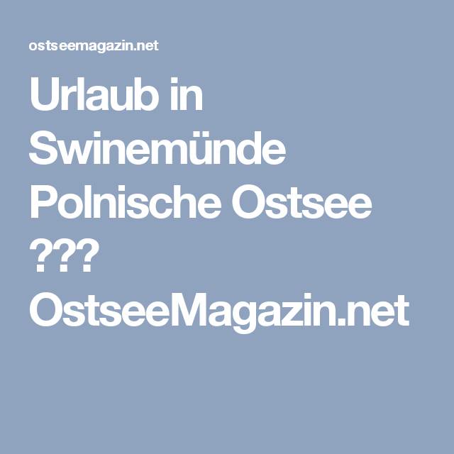 Urlaub in Swinemünde Polnische Ostsee ᑕ❶ᑐ OstseeMagazin.net