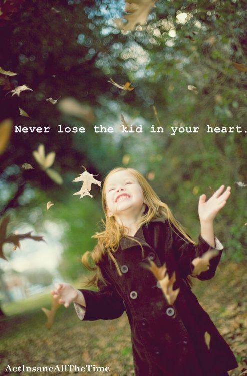 never lose the kid in your heart  beautiful