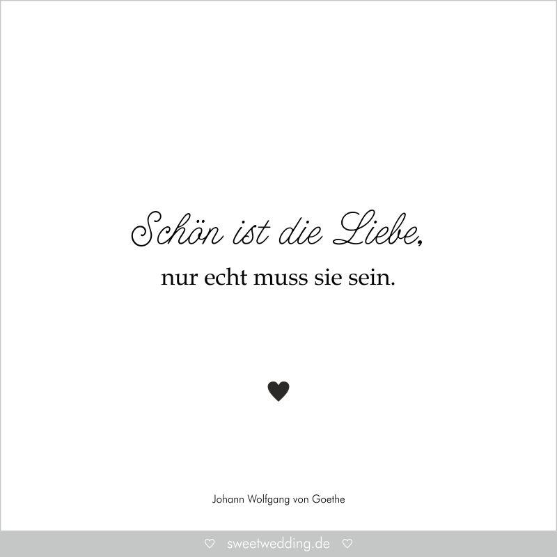 Trauspruche Zitate Hochzeit Liebe Gluck Schon Ist Liebe Nur Echt Muss Sie Sein Johann Wolfgang Von Goethe