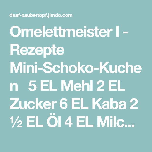 omelettmeister i rezepte mini schoko kuchen 5 el mehl 2 el zucker 6 el kaba 2 el l 4 el. Black Bedroom Furniture Sets. Home Design Ideas
