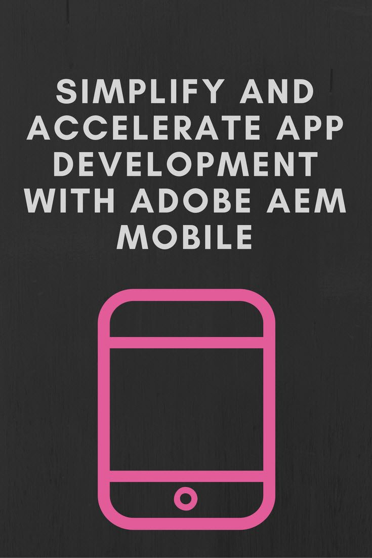 Simplify And Accelerate App Development With Adobe Aem Mobile App Development App Acceleration