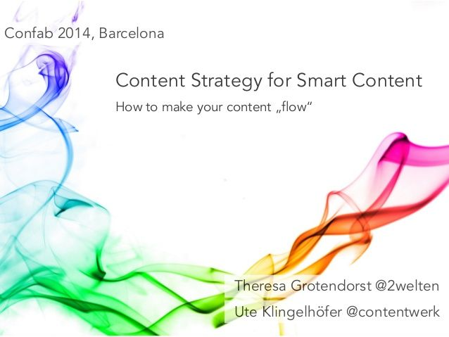 "Content Strategy for Smart Content  How to make your content ""flow""  Theresa Grotendorst @2welten  Ute Klingelhöfer @conte..."