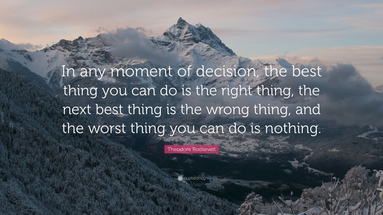 "Theodore Roosevelt Quotes Theodore Roosevelt Quote ""In Any Moment Of Decision The Best"