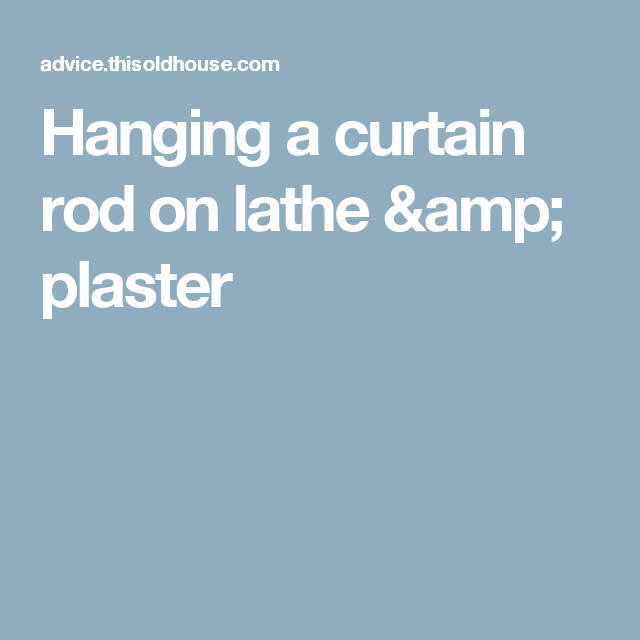 Best Hanging A Curtain Rod On Lathe Plaster Curtain Rods 400 x 300