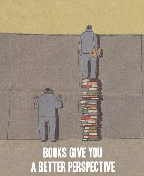 Books give you a better perspective..