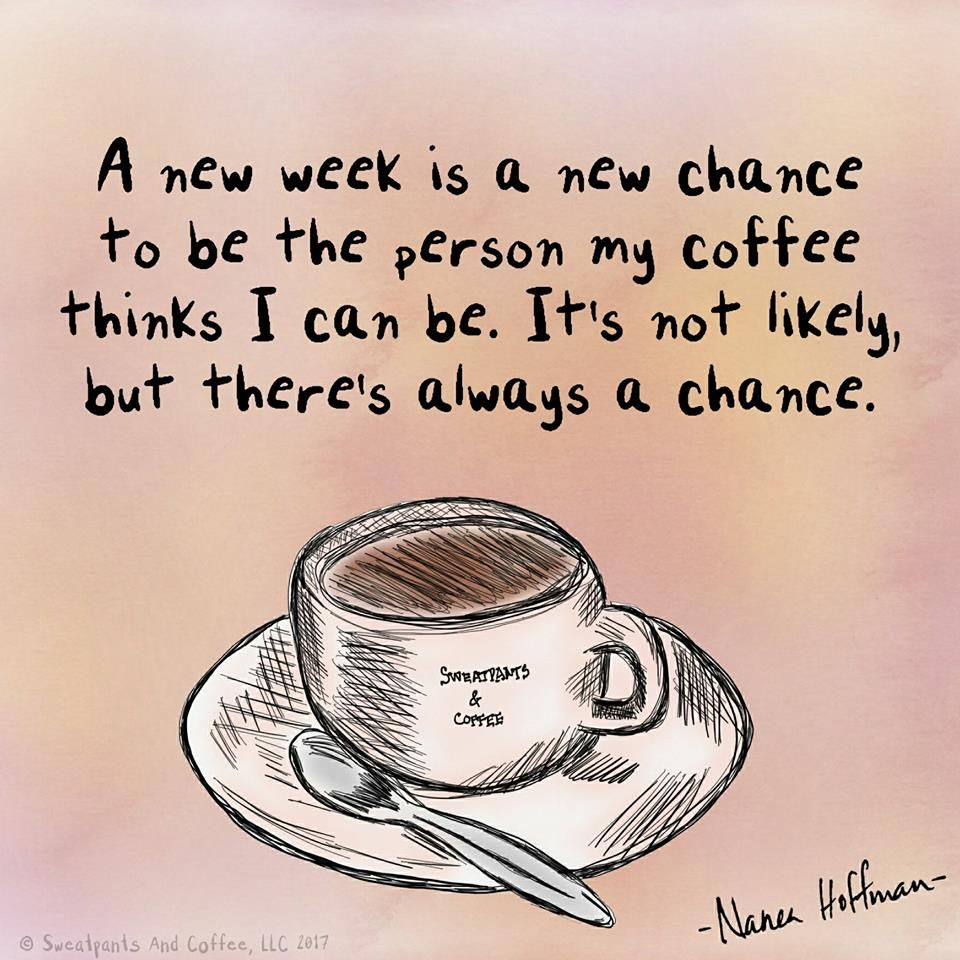 New Work Week Coffee Coffee Quotes Coffee Obsession Coffee Humor