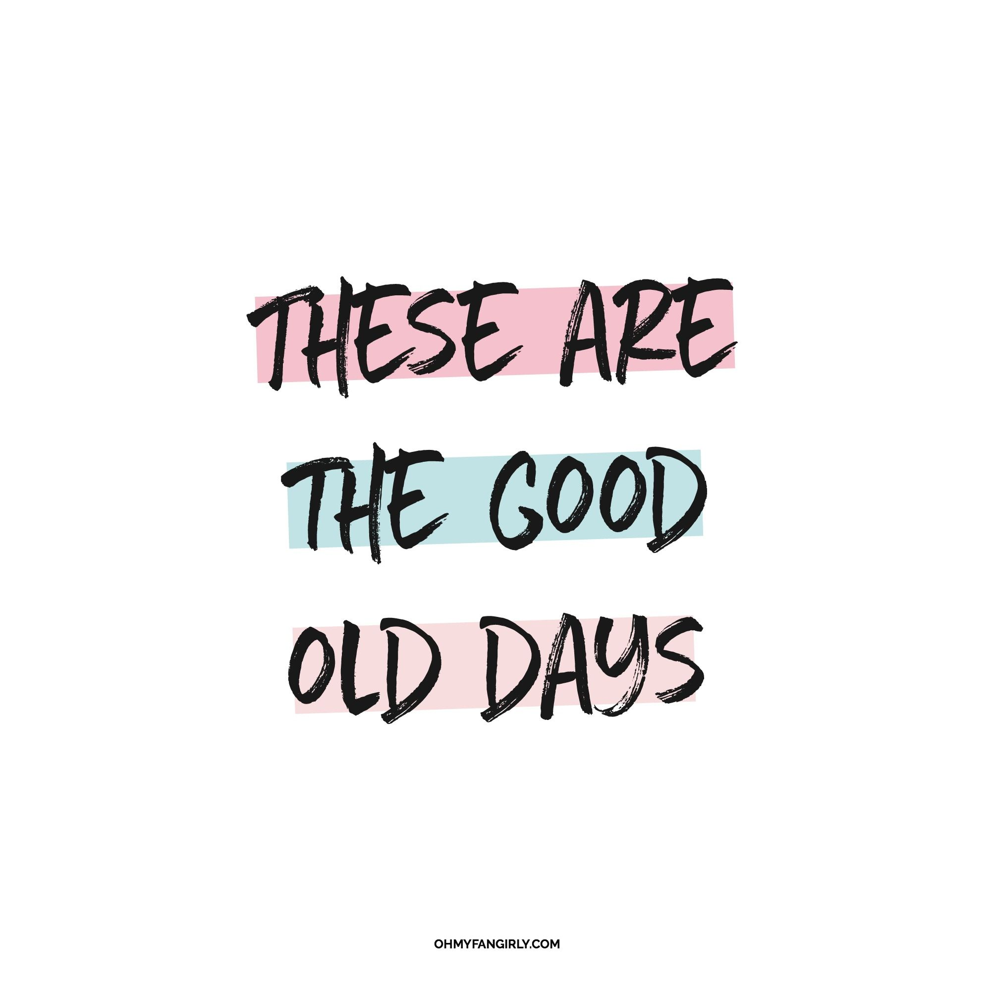 I Ve Been Loving Macklemore S New Song Good Old Days Lately And It Got Me Thinking That One Day T Good Times Quotes Memories Quotes Making Memories Quotes