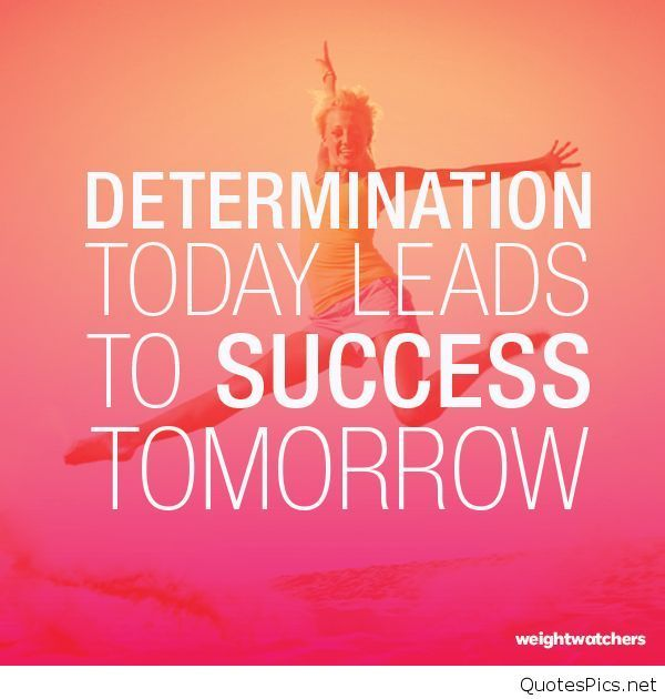 Determination today leads to success tomorrow | www ...