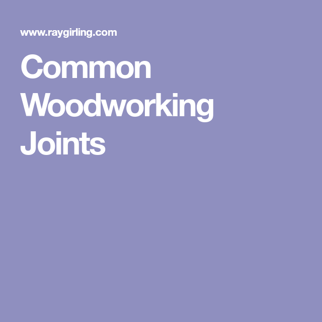 Common Woodworking Joints Shop Woodworking Joints Pinterest