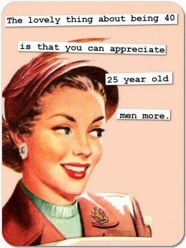 Oh so true. I married one! Older women need younger men ...