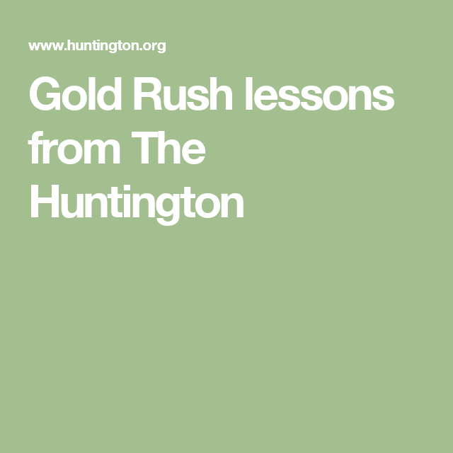 Gold Rush lessons from The Huntington