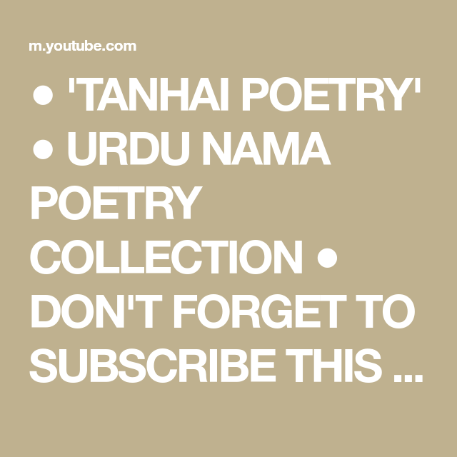 Tanhai Poetry Urdu Nama Poetry Collection Don T Forget To Subscribe This Channel And Press The Bell Icon For Late In 2021 Poetry Collection Don T Forget Poetry