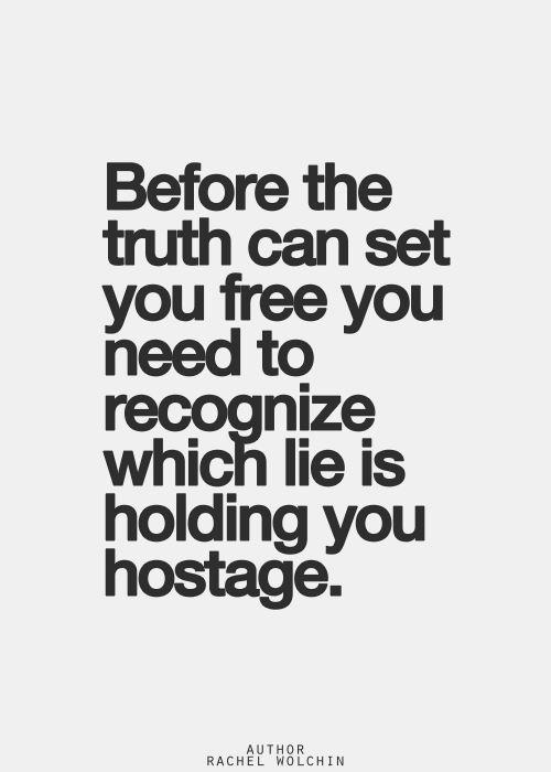 Before The Truth Can Set You Free You Need To Recognize Which Lie
