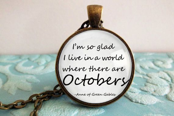 I'm so glad I live in a world where there are Octobers. - Anne of Green Gables - Antique Bronze silver bezel chain by AnnaAzure on Etsy
