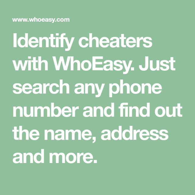 Identify cheaters with WhoEasy. Just search any phone