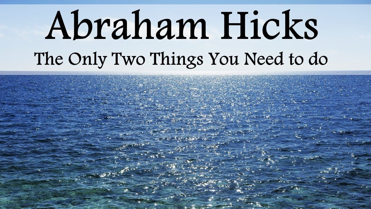 Abraham Hicks Only Two Important Things You Need to Do