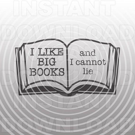 Download I Like Big Books I Cannot Lie SVG File,Reading svg,Book ...