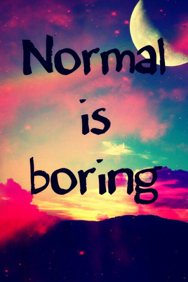 No one is normal there is not normal people so please don