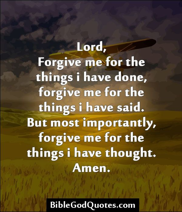 Forgive Me Quotes God Forgive Me Quotes  Lord Forgive Me For The Things I Have Done