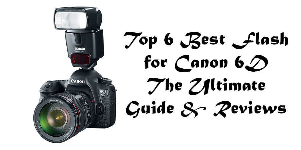 Best Flash For Canon 6d 2019 The Ultimate Guide Review Camera Shop Canon 6d