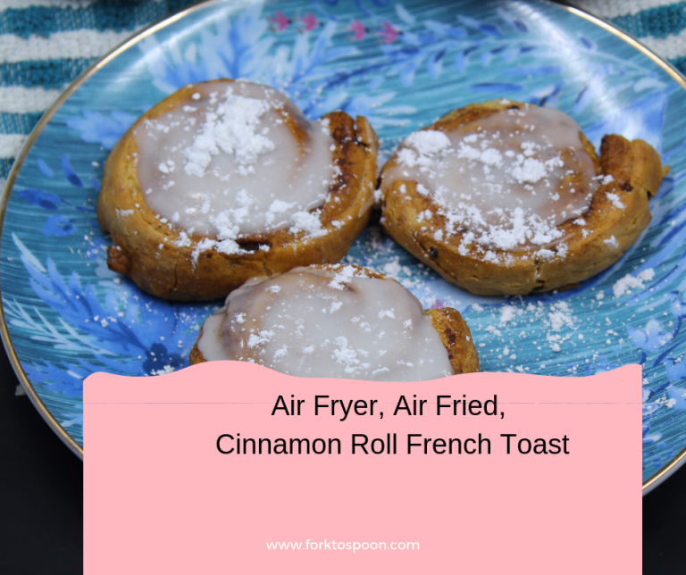 Air Fryer, Air Fried, Cinnamon Roll French Toast Recipe