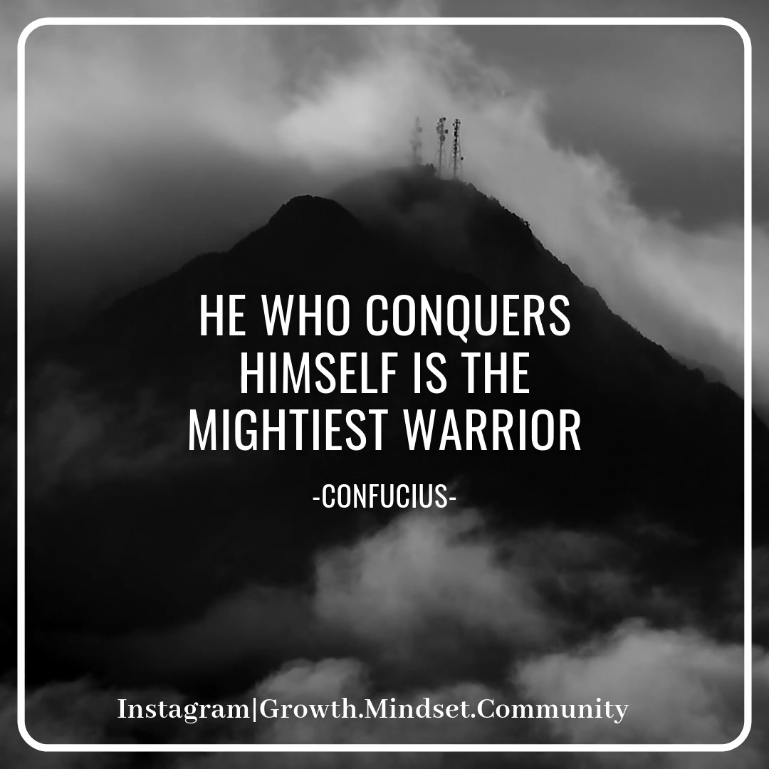 He Who Conquers Himself Is The Mightiest Warrior- Growth Mindset Community
