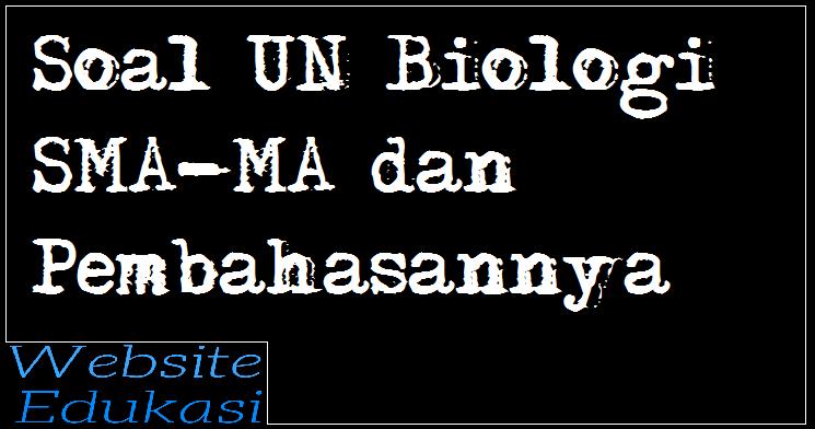Contoh Soal Un Unbk Biologi Sma Ma Dan Pembahasannya Biologi Sma