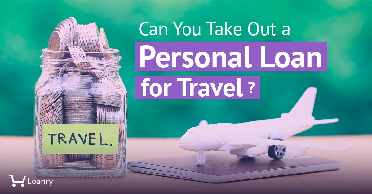 Can You Take Out A Personal Loan For Travel In 2020 Personal Loans Travel Loan Loan