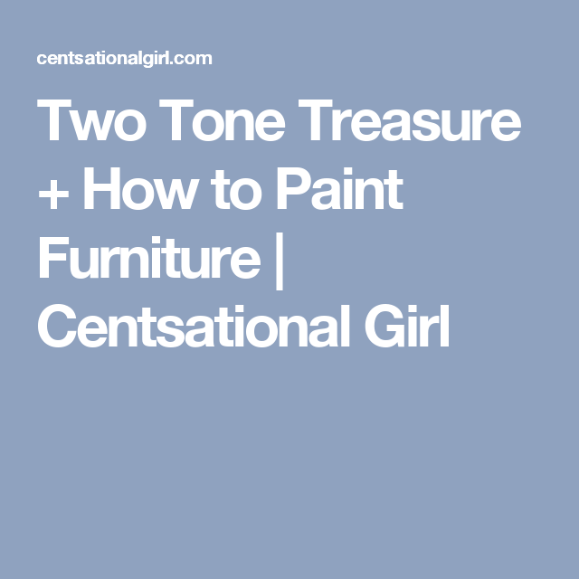centsational girl painting furniture. Two Tone Treasure + How To Paint Furniture | Centsational Girl Painting