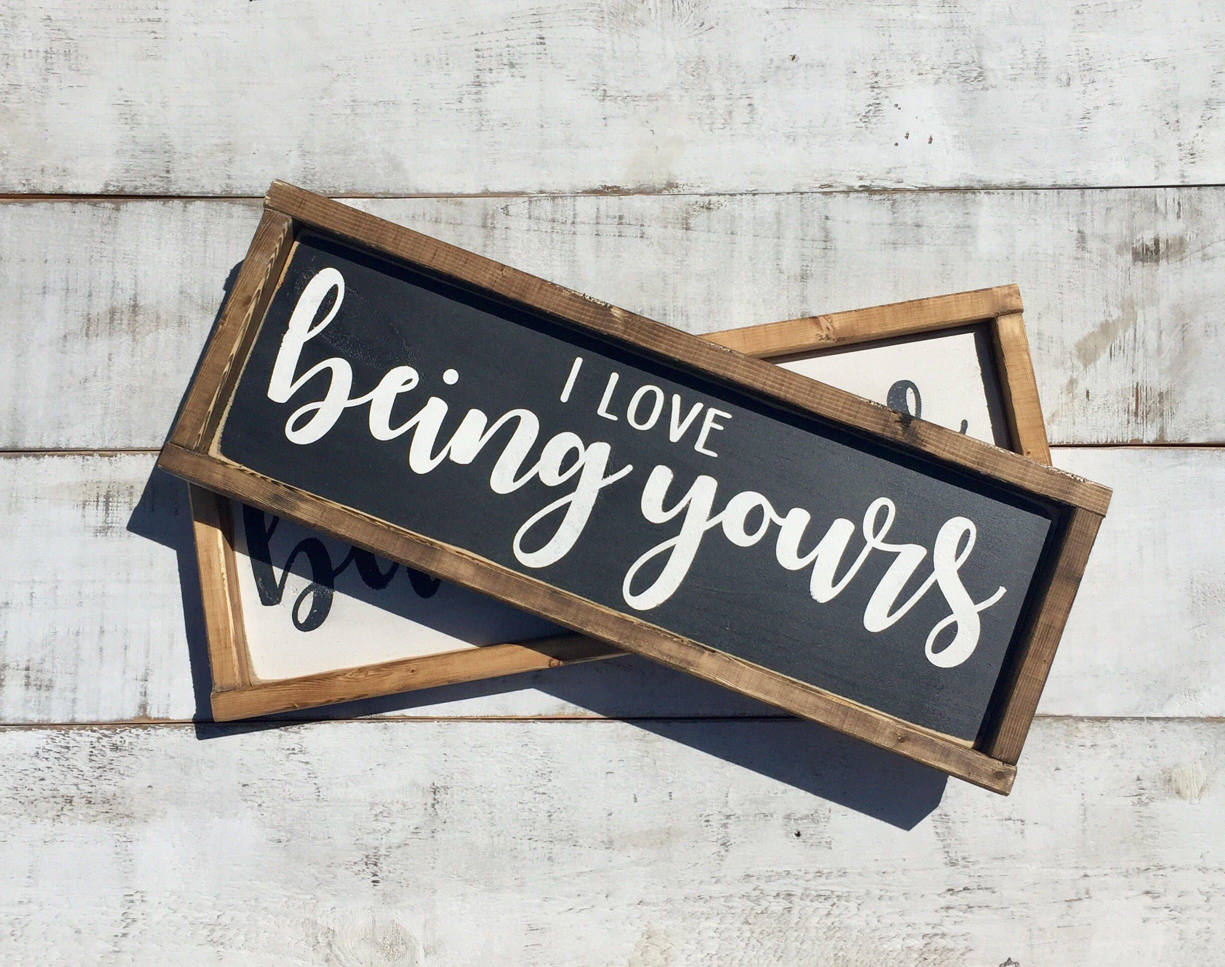 Country Decor Wood Signs I Love Being Yours Home Decor Bedroom Decor Wood Signs Signs