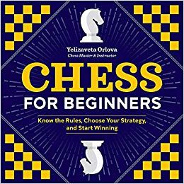 Pdf Download Chess For Beginners Know The Rules Choose Your