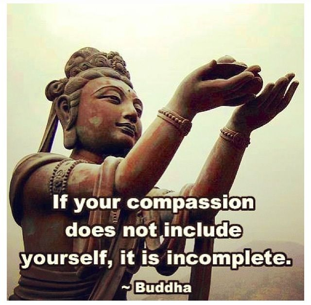 If your comapssion does not include yourself, it is incomplete. Buddha # Buddha # Quotes