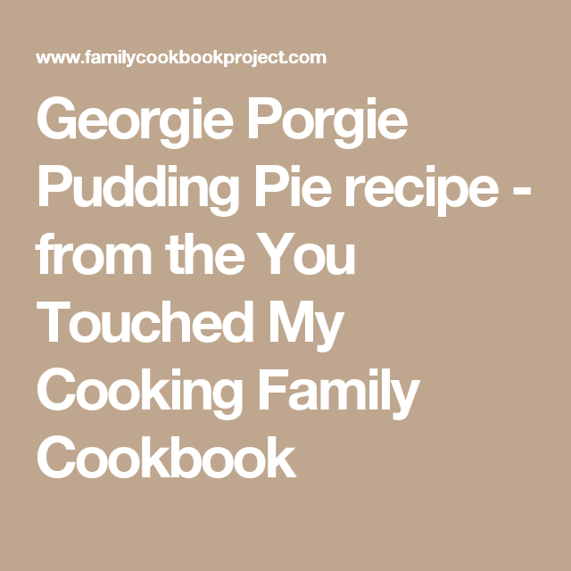 Georgie Porgie Pudding Pie recipe - from the You Touched My Cooking Family Cookbook