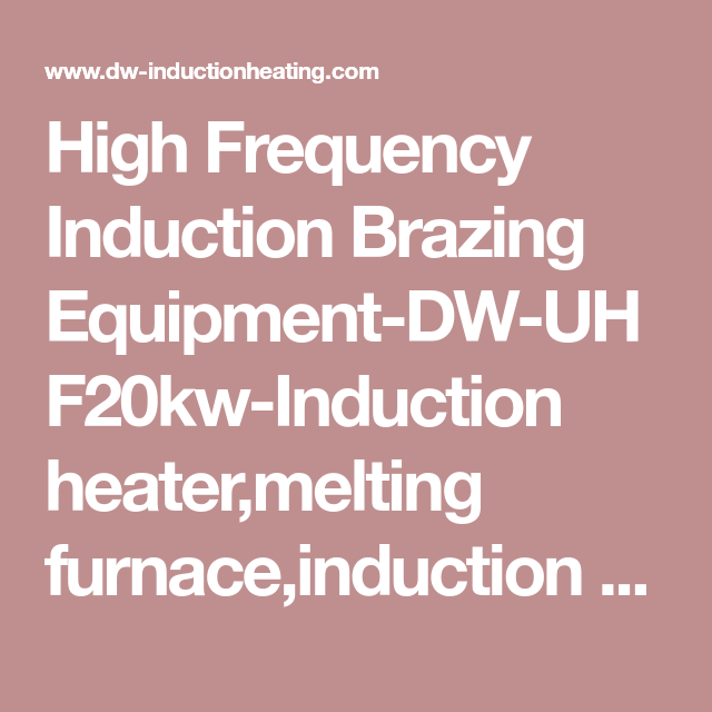 High Frequency Induction Brazing Equipment Dw Uhf20kw Induction