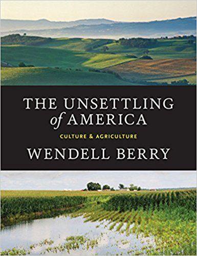 The Unsettling Of America Culture Amp Agriculture Wendell Berry 9781619025998 Amazon Com Books Agriculture America Wendell Berry