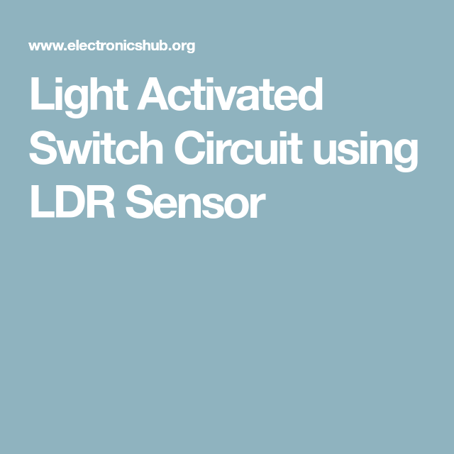 Light Activated Switch Circuit using LDR Sensor | Circuits