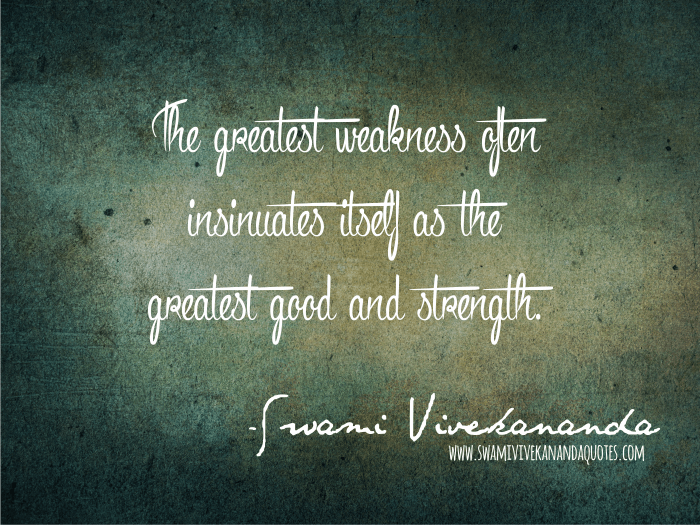 The Greatest Weakness Often Insinuates Itself As Good And Strength