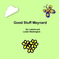 Good Stuff Maynard - by Luberta & Lester Washington - I know these people personally.  They are an awesome couple, and this shows their love for their family.  You can google it, or order it through Bookemon