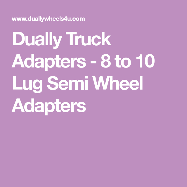 Dually Truck Adapters 8 To 10 And 10 To 10 Lug Semi Wheel Dually Adapters Dually Trucks Trucks Wheel